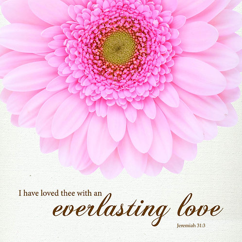 I have loved thee with an everlasting love, Jeremiah 31:3