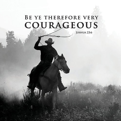 Be Ye therefore very Courageous, Joshua 23:6