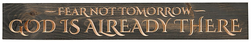 Fear Not Tomorrow God is Already There | Wood Sign