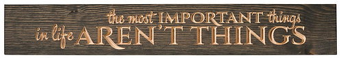 The Most Important Things in Life Aren't Things | Wood Sign