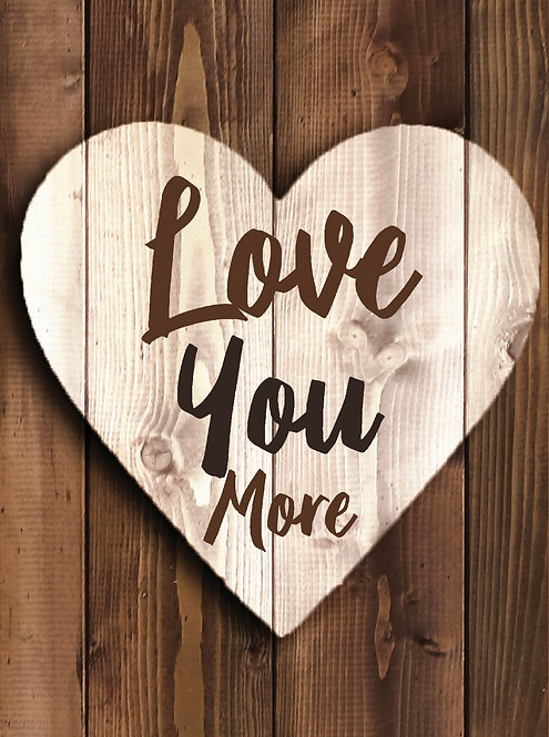 Love You More, Wall Print