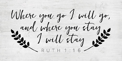 Where You Go I Will Go, Ruth 1:16