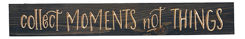Collect Moments Not Things | Wood Sign