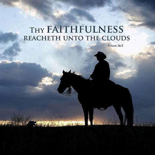 Thy Faithfulness reacheth unto the clouds, Psalm 36:5
