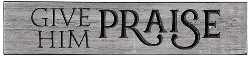 Give Him Praise | Wood Sign