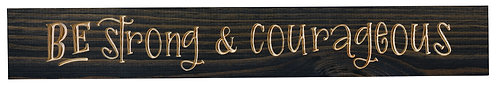 Be Strong & Courageous | Wood Sign