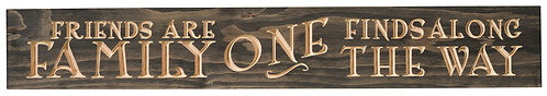 Friends Are Family One Finds Along the Way | Wood Sign