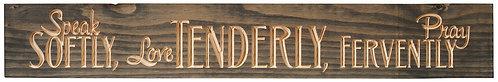 Speak Softly Love Tenderly Pray Fervently | Wood Sign