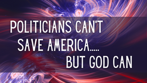 Politicians Can't Save America but God Can (Ephesians 4:32)