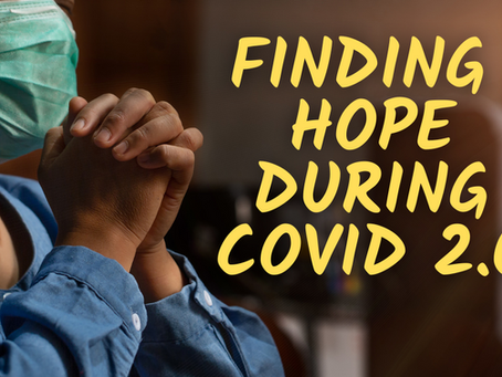 Finding Hope During COVID 2.0  (Jeremiah 29:11)