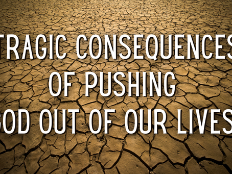 Tragic Consequences of Pushing God Out of Our Lives (Proverbs 14:12)