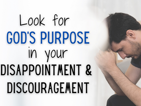 Look For God's Purpose in Your Disappointment and Discouragement (1 Peter 5:10)