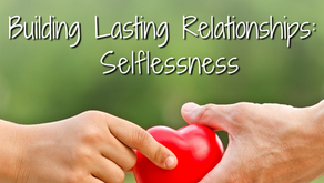 Building Lasting Relationships: Selflessness (Philippians 2:3)