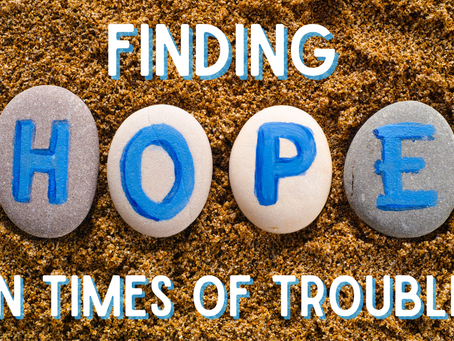 Finding Hope In Times of Trouble (Romans 8:28)