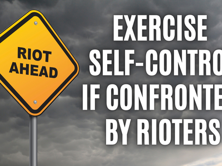Exercise Self-Control if Confronted by Rioters (Galatians 5:22 – 23)
