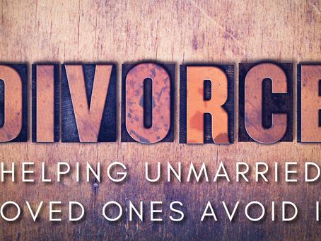Divorce: Helping Unmarried Loved Ones Avoid It (1 Corinthians 13:4-6)