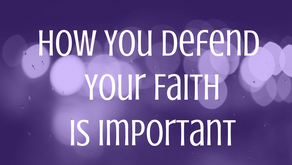 How You Defend Your Faith is Important