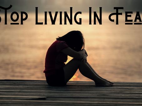 Stop Living in Fear   (Proverbs 29:25)
