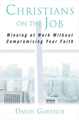 Christians on the Job: Winning at Work without Compromising Your Faith