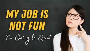 My Job is No Fun - I Am Going To Quit