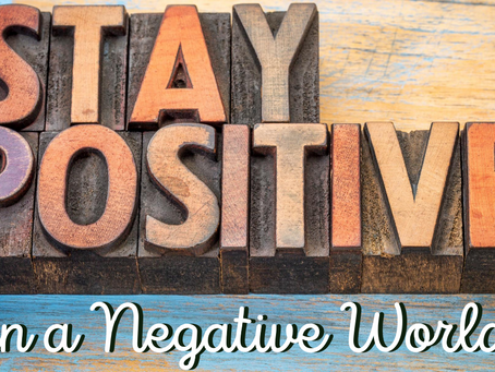 Staying Positive in a Negative World (Proverbs 17:22)