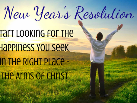 Start Looking for the Happiness You Seek in the Right Place- The Arms of Christ