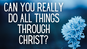 Can You Really Do All Things Through Christ? (Philippians 4:13)