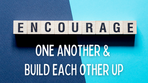 In These Difficult Times, Be An Encourager (1 Thessalonians 5:11)