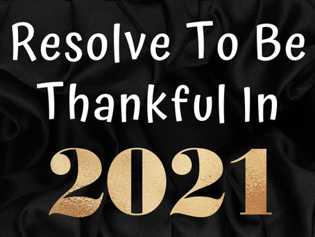 Resolve to be Thankful in 2021 (1 Chronicles 16:34)