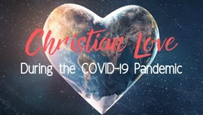 Christian Love During the COVID-19 Pandemic (1 Corinthians 13-7)