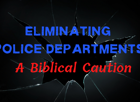 Eliminating Police Departments: A Biblical Caution (Matthew 15:19)