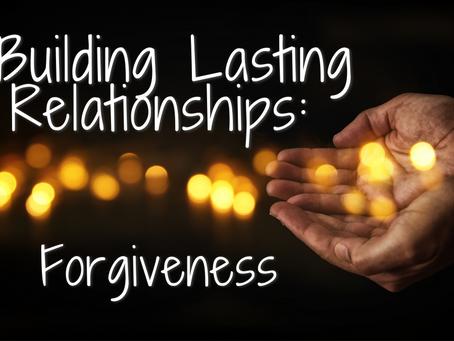 Building Lasting Relationships: Forgiveness (Ephesians 4:32)
