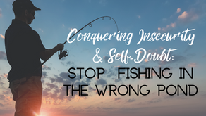 Conquering Insecurity and Self-Doubt: Stop Fishing in the Wrong Pond (Philippians 4:6)