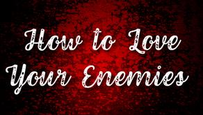 How To Love Your Enemies (Matthew 5:44)