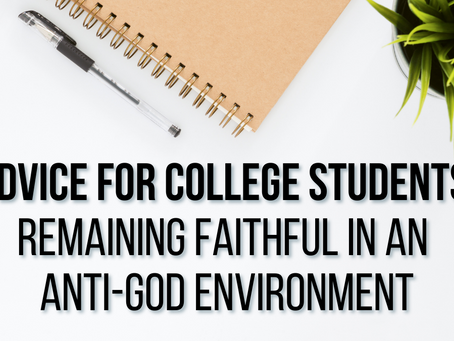 Advice For College Students: Remaining Faithful In An Anti-God Environment  (Matthew 10:16)