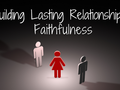Building Lasting Relationships: Faithfulness (Proverbs 3:3-4)