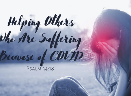Helping Others Who are Suffering Because of COVID-19 (Psalm 34:18)
