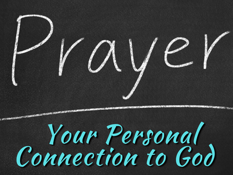 Prayer: Your Personal Connection to God (1 Peter 3:12)