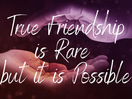 True Friendship is Rare But it is Possible (1 John 3:18)
