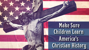 Make Sure Your Children Learn America's Christian History (Proverbs 12:22)