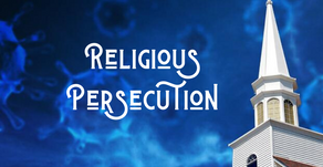 Concerns Over Religious Persecution Raised by the COVID-19 Pandemic (2 Timothy 3:12)