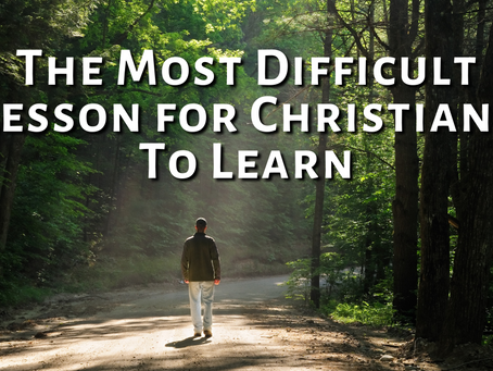 The Most Difficult Lesson for Christians To Learn (Psalm 119:114)