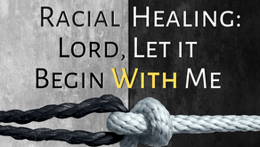 Racial Healing: Lord, Let it Begin With Me (Acts 17:26)