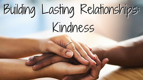 Building Lasting Relationships: Kindness (Colossians 3:12)