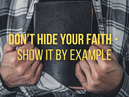 Don't Hide Your Faith - Show It By Example (Matthew 5:14-16)