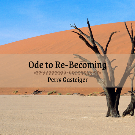 Ode to Re-Becoming, Perry Gasteiger