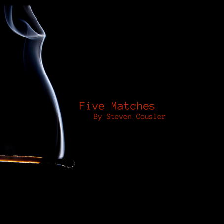 Five Matches, Steven Cousler