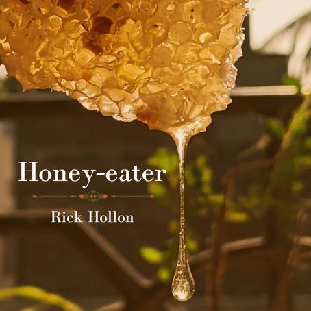 Honey-eater, Rick Hollon