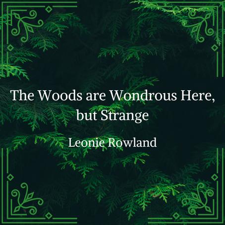The Woods are Wondrous Here, but Strange, Leonie Rowland