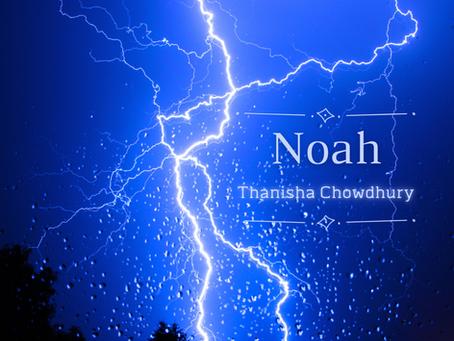 Noah, Thanisha Chowdhury